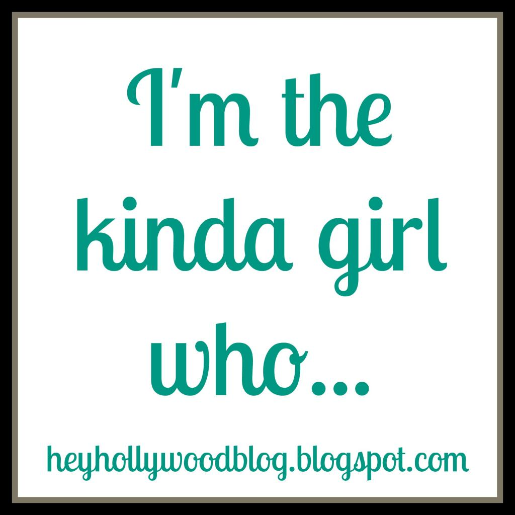 I'm the Kind of Girl Who…